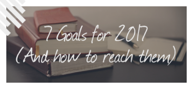 7 Goals for 2017 (and how to reach them)