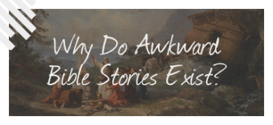 Why Do Awkward Bible Stories Exist?