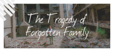 The Tragedy of Our Forgotten Family